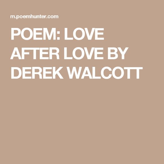 POEM: LOVE AFTER LOVE BY DEREK WALCOTT