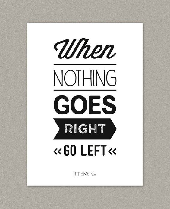 a4 typographic print quote print when nothing goes right go left for the home pinterest. Black Bedroom Furniture Sets. Home Design Ideas