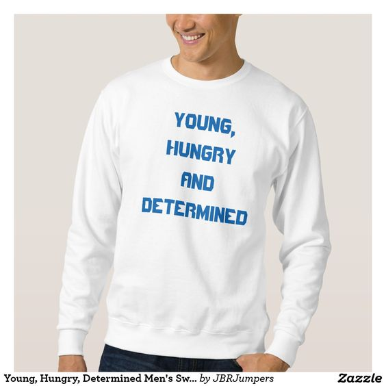 Young, Hungry, Determined Men's Sweatshirt Jumper