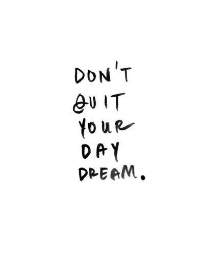 Don't quit your day dream. #Quotes #Words #Inspiration #Motivation