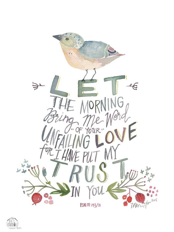 Let the Morning Psalm 143:8 PRINT: