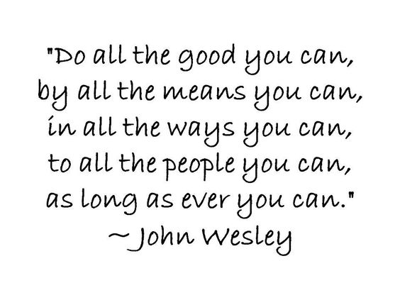 Do All The Good You Can By All The Means You Can In All The Ways