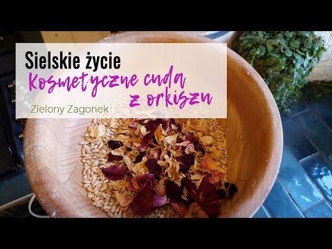 Kosmetyki Z Orkiszu Sielskie Zycie Na Wsi Youtube Food Oatmeal Breakfast