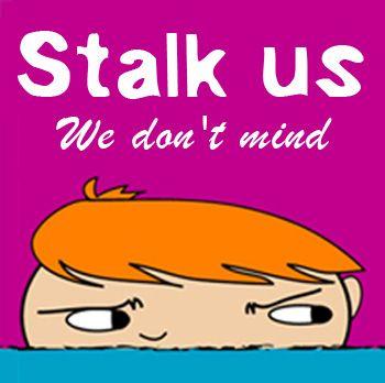 Stalk us! We don't mind!