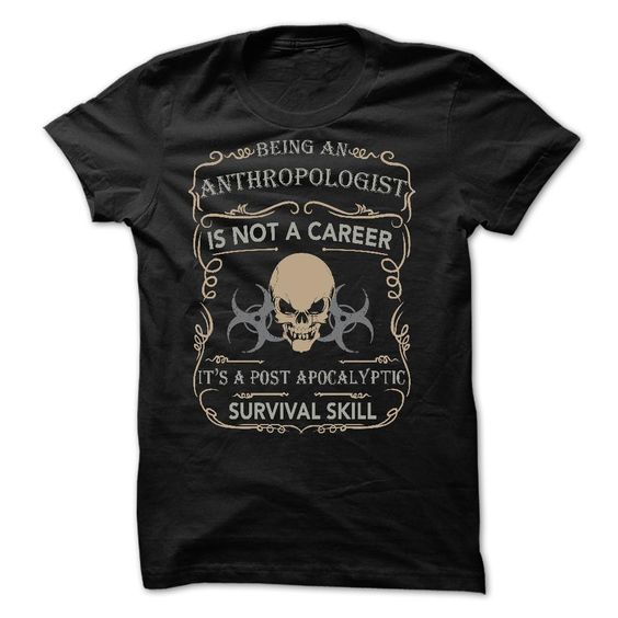 BEING AN ANTHROPOLOGIST POST APOCALYPTIC SURVIVAL SKILL T-Shirts, Hoodies. SHOPPING NOW ==► https://www.sunfrog.com/Jobs/BEING-AN-ANTHROPOLOGIST--POST-APOCALYPTIC-SURVIVAL-SKILL.html?41382