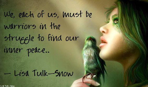We Each Of Us Must Be Warriors In The Struggle To Find Inner Our Inner Peace..... <3