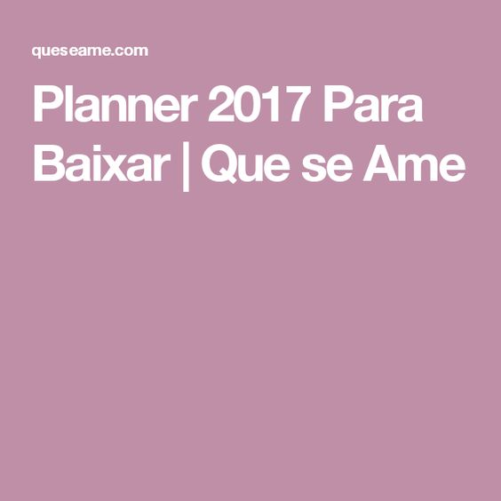 Planner 2017 Para Baixar   Que se Ame