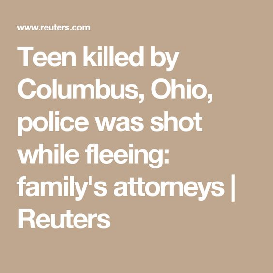 Teen killed by Columbus, Ohio, police was shot while fleeing: family's attorneys   Reuters