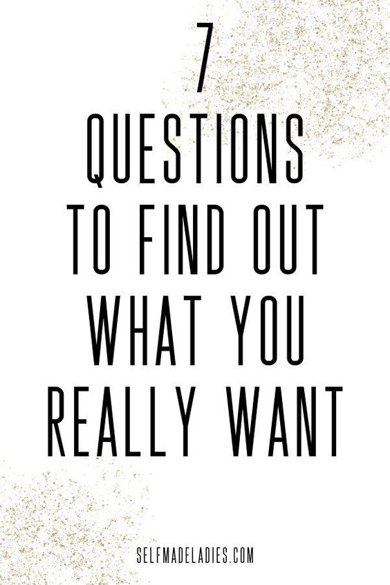 7 QUESTIONS TO FIND OUT WHAT YOU REALLY WANT IN LIFE - selfmadeladies.com