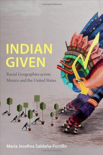 Indian Given: Racial Geographies across Mexico and the Un... https://www.amazon.com/dp/0822360144/ref=cm_sw_r_pi_dp_.lAGxb52MC701