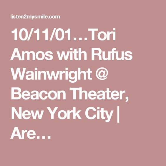 10/11/01…Tori Amos with Rufus Wainwright @ Beacon Theater, New York City | Are…