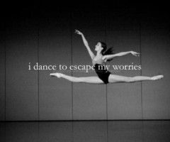 i dance to escape my worries