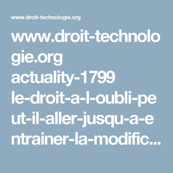 www.droit-technologie.org actuality-1799 le-droit-a-l-oubli-peut-il-aller-jusqu-a-entrainer-la-modification-des.html
