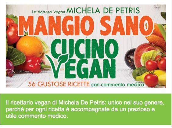 Mangio Sano, Cucino Vegan: ricettario di Michela De Petris con commento medico
