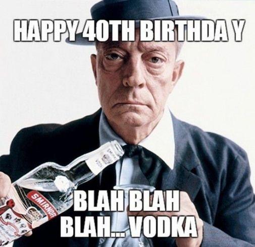 101 Happy 40th Birthday Memes Happy 40th Birthday Blah Blah Blah Vodka 40thbirthday 40th Birthday 40th Birthday Funny Happy 40th Birthday Happy 40th