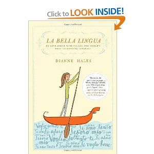 La Bella Lingua: My love affair with Italian, the world's most enchanting language by Dianne Hales
