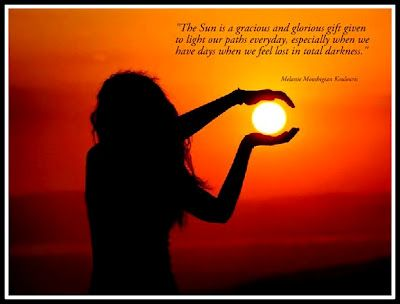 """""""The Sun is a gracious and glorious gift given to light our paths everyday, especially when we have days when we feel lost in total darkness."""" ☀♥☀  Melanie Moushigian Koulouris"""