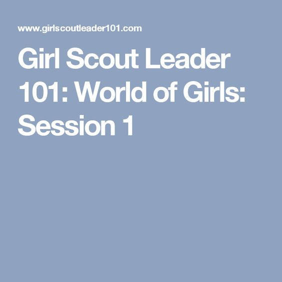 Girl Scout Leader 101: World of Girls: Session 1