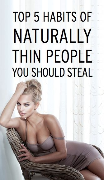 5 Top Habits of Naturally Thin People You Should Steal