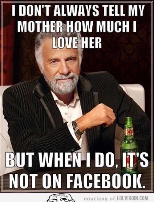 d94dcb0ff2a27c6ba23b8cf0d420ec40 i don't always tell my mother how much i love her meme funny,I Love Her Meme