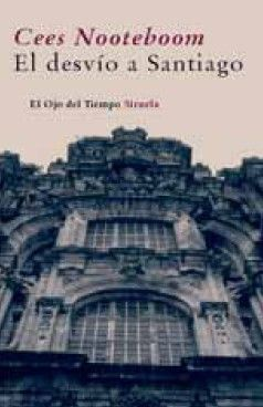 El Desvío a Santiago / Cees Nooteboom.  http://kmelot.biblioteca.udc.es/record=b1501046~S1*gag  Signatura: O Camiño (ARQ) 12