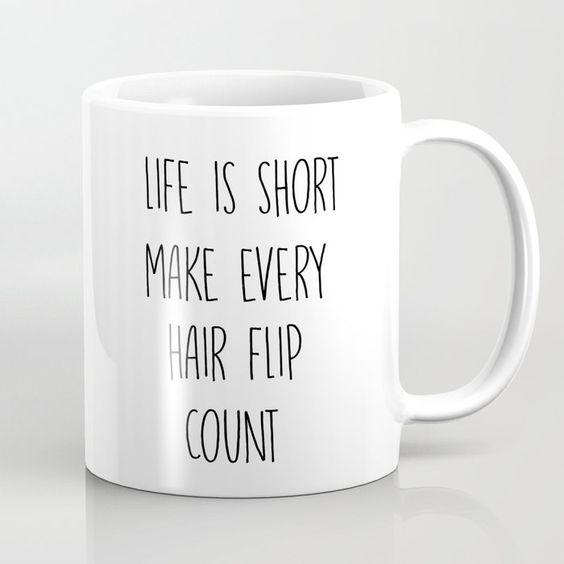 Life is short make every hair flip count Coffee Mug. Coffee Mugs Ceramic. Nice cool aesthetic Mug. Cute Tumblr Design.