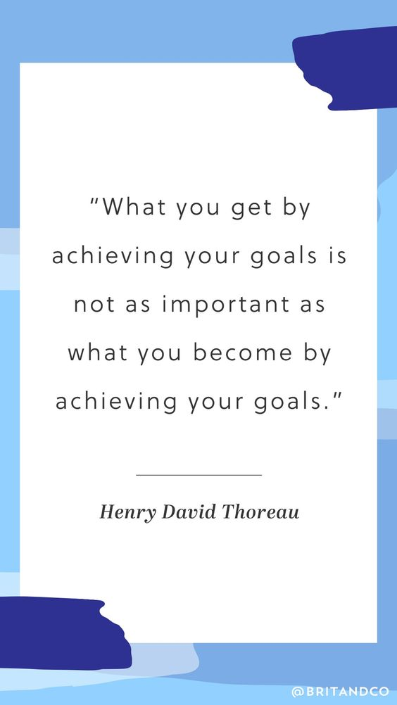 "Love this motivational quote from Henry David Thoreau, ""What you get by achieving your goals is not as important as what you become by achieving your goals."""