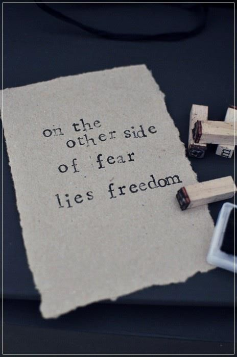 On the other side of fear lies freedom....