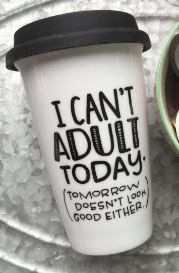 I can't adult today tumbler: