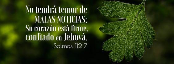 """Confiado en Jehová - Salmos 112:7 """"No tendrá temor de malas noticias; Su corazón está firme, confiado en Jehová."""""""
