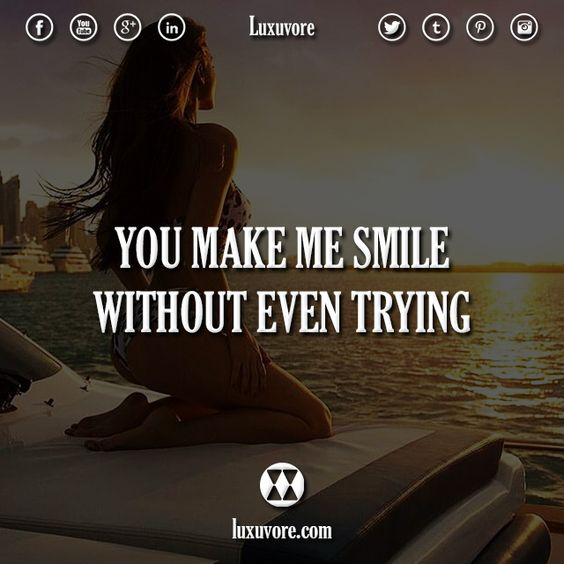 You make me smile without even trying.  #quotes #quote #luxury #lifestyle #rich #life #love #smile