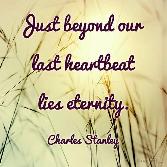 Just beyond our last heartbeat- Charles stanley