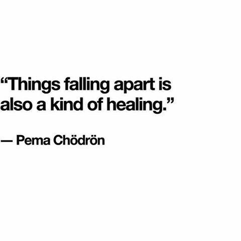 Pema Chodron quote: Things falling apart is also a kind of healing. #quote #pemachodron #healing