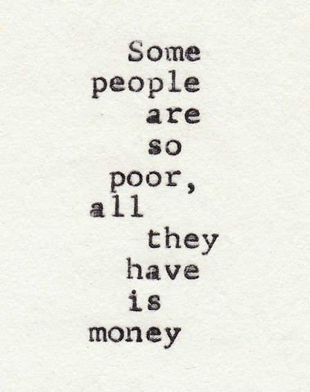 Some people are so poor, all they have is money: Money Quote, Some People, Life Quote, Inspirational Quotes, So True, Favorite Quotes, Poor People, Wise Word