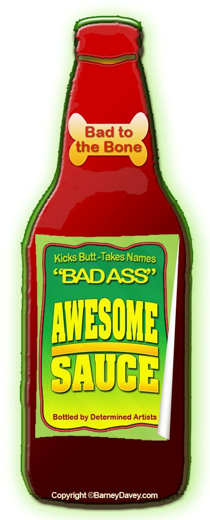 Bad Ass Awesome Sauce is a way to describe your confident attitude and unique style. Pour it on. Make it good -- no excellent -- no superb... well, you get the drift. http://www.artprintissues.com/2012/07/art-marketing-thin-lines-bad-ass-awesome-sauce.html:
