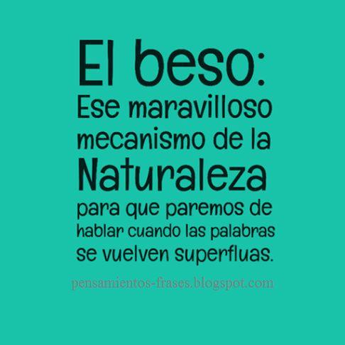 ... El beso: ese maravilloso mecanismo de la naturaleza para que paremos de hablar cuando las palabras se vuelven superfluas.
