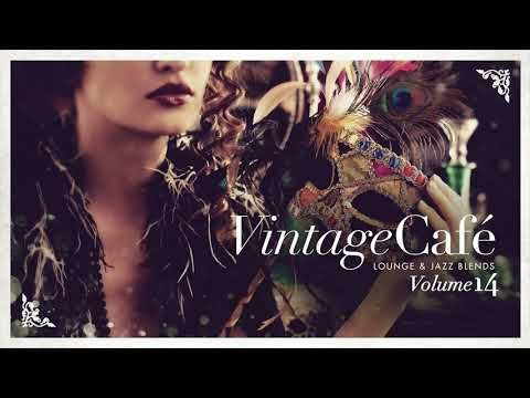 Vintage Cafe Vol 14 The Ultimate Blend Of Jazz And Lounge Covers Youtube Vintage Cafe Jazz Good Music