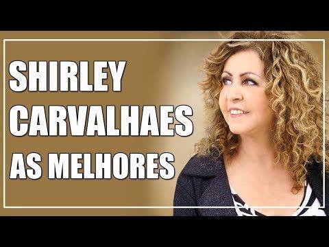 Shirley Carvalhaes As Melhores Ouvir Em 2018 2019 Youtube