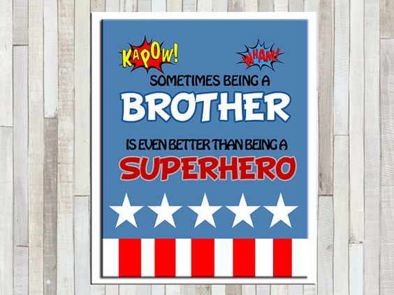 SUPERHERO QUOTE WALL ART DIGITAL PRINTABLE  Sometimes being a brother is even better than being a Superhero  INSTANT DOWNLOAD  No physical items will be shipped to you.  You will receive:  1 JPEG file.  Size: 8x10 inch. Format: JPEG  Need a CUSTOM SIZE please send me a message!  ❤ INSTANT DOWNLOAD  ❤COLOR VARIATIONS Printed colors may vary from one computer monitor to another, colors may vary slightly from what you see on your computer monitor.  ❤ TERMS OF USE This file is for personal use…
