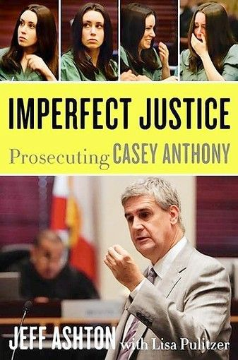 Imperfect Justice: Prosecuting Casey Anthony - Google Search