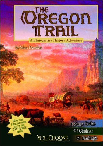 The Oregon Trail: An Interactive History Adventure (You Choose: History): Matt Doeden Interact with history by choosing your path: 3 story paths, 42 choices and 21 endings. oure living in the United States during the time of the Westward Expansion. Settlers are heading west on the Oregon Trail as they seek better lives. Will you: Go west with your family as part of a wagon train? Serve as a trail guide for a group of settlers? Try to cope with the changes as a Native American? Ages 8-12