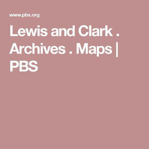 Lewis and Clark . Archives . Maps   PBS