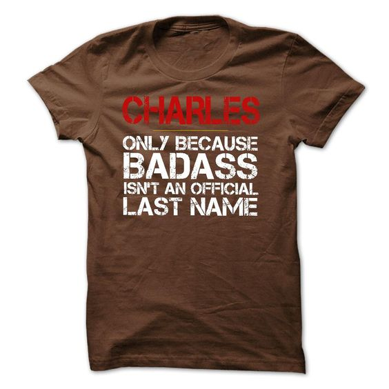 Awesome CHARLES because Badass ≧ Isnt an Official Last Name TshirtAwesome CHARLES because Badass Isnt an Official Last Name TshirtCHARLES because Badass, CHARLES, CHARLES badass,badass CHARLES, Badass, Badass last name, Badas last name tshirt, Badass last name t shirt, Badass last name shirt,last name,name,name t shirt,name shirt,shirt for CHARLES