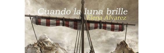 Cuando la luna brille, novela romántica ambientada en la época de los vikingos, por Elena Álvarez.
