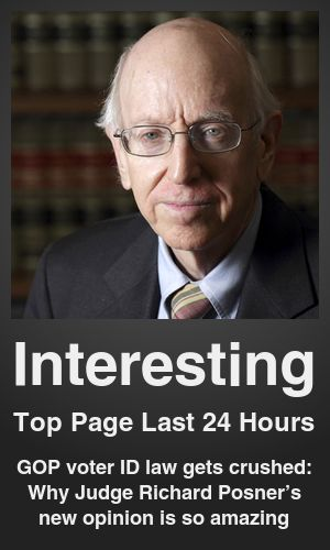 Top Interesting link on telezkope.com. With a score of 6601. --- GOP voter ID law gets crushed: Why Judge Richard Posner's new opinion is so amazing. --- #interesting --- Brought to you by telezkope.com - socially ranked goodness