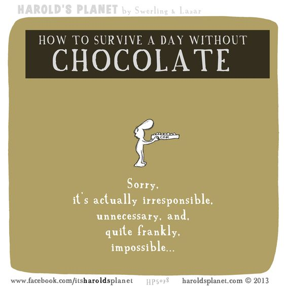 How to survive a day without chocolate  http://haroldsplanet.com/dailies/hp5078/