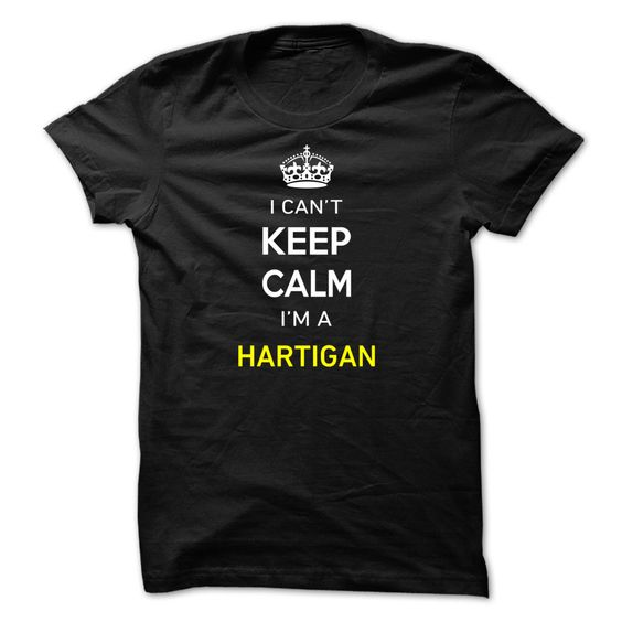 (Greatest T-Shirts) I Cant Keep Calm Im A HARTIGAN - Gross sales...