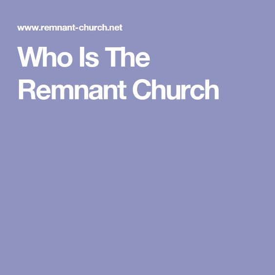 Who Is The Remnant Church