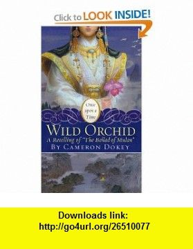 Wild Orchid A Retelling of The Ballad of Mulan (Once Upon a Time) (9781416971689) Cameron Dokey, Mahlon F. Craft , ISBN-10: 1416971688  , ISBN-13: 978-1416971689 ,  , tutorials , pdf , ebook , torrent , downloads , rapidshare , filesonic , hotfile , megaupload , fileserve
