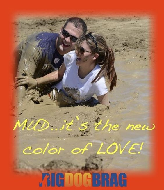 Mud it's what love is made of...
